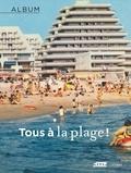 Bernard Toulier - Tous à la plage !.