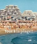 Bernard Toulier - Tous à la plage ! - Villes balnéaires du XVIIIe siècle à nos jours.