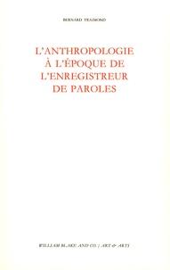 Bernard Traimond - L'anthropologie à l'époque de l'enregistreur de paroles.