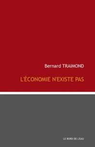Bernard Traimond - L'économie n'existe pas.