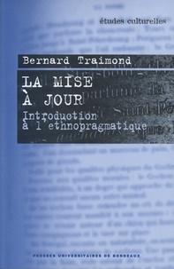 Bernard Traimond - La mise à jour - Introduction à l'ethnopragmatique.