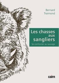Bernard Traimond - Les chasses aux sangliers - Se confronter au sauvage.