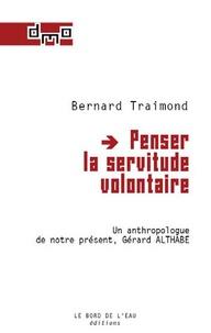 Bernard Traimond - Penser la servitude volontaire - Un anthropologue de notre présent, Gérard Althabe.