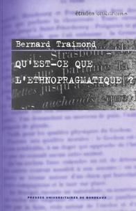 Bernard Traimond - Qu'est-ce que l'ethnopragmatique ?.