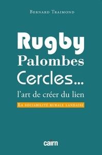 Bernard Traimond - Rugby, palombes, cercles : l'art de créer du lien - La sociabilité rurale landaise.