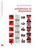 Bernard Tschumi - Architecture et disjonction.