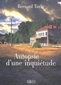 Bernard Turle - Autopsie d'une inquiétude.