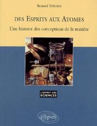 Bernard Tyburce - Des esprits aux atomes - Une histoire des conceptions de la matière.