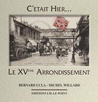 Bernard Ucla et Michel Willard - Le XVe arrondissement - Saint-Lambert, Necker, Grenelle, Javel.