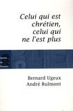 Bernard Ugeux - Celui qui est chrétien, celui qui ne l'est plus....