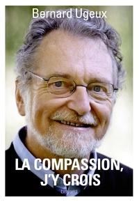 Bernard Ugeux - La compassion, j'y crois.