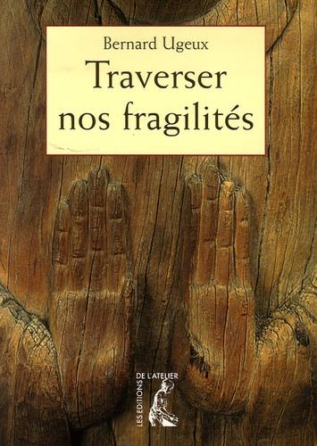 Bernard Ugeux - Traverser nos fragilités.