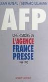 Bernard Ullmann et Jean Huteau - AFP - Une histoire de l'agence France-Presse, 1944-1990.