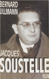 Bernard Ullmann - Jacques Soustelle le mal aimé.