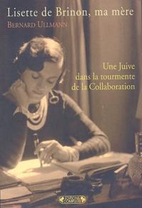 Bernard Ullmann - Lisette de Brinon, ma mère - Une Juive dans la tourmente de la Collaboration.