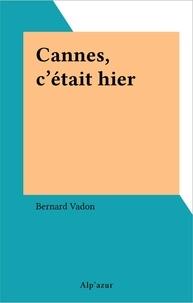 Bernard Vadon - Cannes, c'était hier.