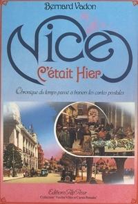 Bernard Vadon et  Collectif - Nice, c'était hier - Chronique du temps passé à travers les cartes postales.