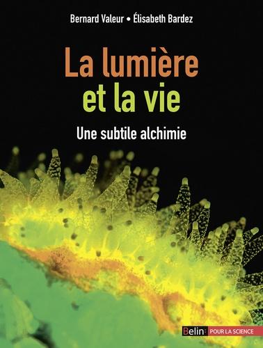 Bernard Valeur et Elisabeth Bardez - La lumière et la vie - Une subtile alchimie.