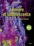 Bernard Valeur - Lumière et luminescence - Ces phénomènes lumineux qui nous entourent.