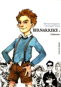 Bernard Valgaeren et Christophe Girard - Bernarreke Tome 2 : L'adolescence.