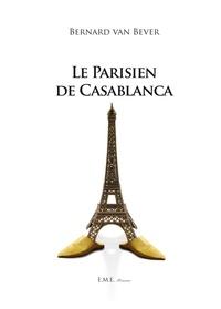 Bernard Van Bever - Le Parisien de Casablanca.