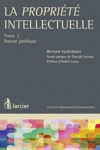 La propriété intellectuelle - Tome 1, Nature juridique.pdf