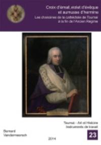 Bernard Vandermeersch - Croix d'émail, violet d'évêque et aumusse d'hermine - Les chanoines de la cathédrale de Tournai à la fin de l'Ancien Régime.