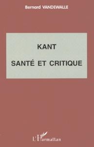 Bernard Vandewalle - Kant, santé et critique.