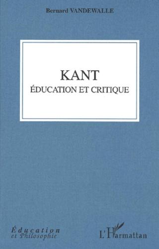 Bernard Vandewalle - Kant. - Education et critique.