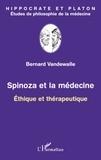 Bernard Vandewalle - Spinoza et la médecine - Ethique et thérapeutique.