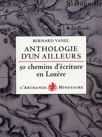 Bernard Vanel - Anthologie d'un ailleurs - Cinquante chemins d'écriture en Lozère.