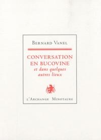 Bernard Vanel - Conversation en Bucovine et dans quelques autres lieux.