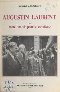 Bernard Vanneste et Marc Wolf - Augustin Laurent - Ou Toute une vie pour le socialisme.