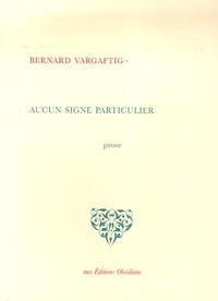 Bernard Vargaftig - Aucun signe particulier.