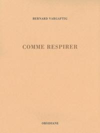 Bernard Vargaftig - Comme respirer.