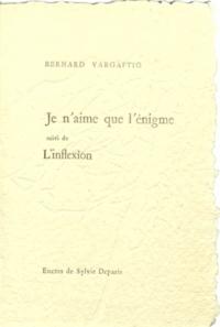 Bernard Vargaftig - Je n'aime que l'énigme - Suivi de L'inflexion.
