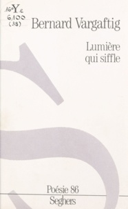 Bernard Vargaftig et Mathieu Bénézet - Lumière qui siffle.