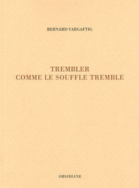 Bernard Vargaftig - Trembler comme le souffle tremble.