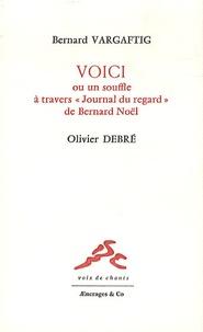 """Bernard Vargaftig - Voici ou un souffle à travers """"Journal du regard"""" de Bernard Noël."""