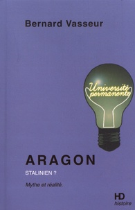 Bernard Vasseur - Aragon stalinien ? - Mythe et réalité.