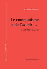 Bernard Vasseur - Le communisme a de l'avenir si on le libère du passé.