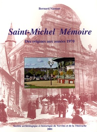 Bernard Vasseur - Saint-Michel Mémoire - Des origines aux années 1970.