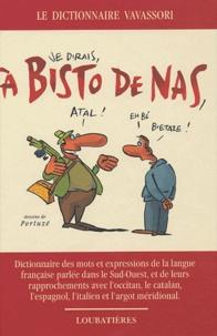 Bernard Vavassori - A Bisto De Nas - Dictionnaire des mots et expressions de la langue française parlée dans le Sud-Ouest, et de leurs rapprochements avec l'Occitan, le catalan, l'espagnol, l'ialien et l'argot méridonial.