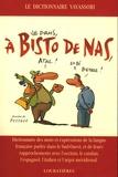 Bernard Vavassori - A bisto de nas - Dictionnaire des mots et expressions de la langue française parlée dans le Sud-Ouest et de leurs rapprochements avec l'Occitan, le catalan, l'espagnol et l'argot méridional.