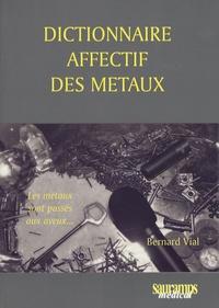 Bernard Vial - Dictionnaire affectif des métaux.