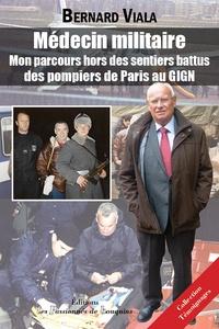 Bernard Viala - Médecin militaire - Mon parcours hors des sentiers battus, des pompiers de Paris au GIGN.