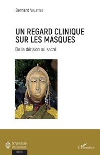 Bernard Vialettes - Un regard clinique sur les masques - De la dérision au sacré.