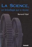 Bernard Vidal - La Science, un bricolage qui a réussi.
