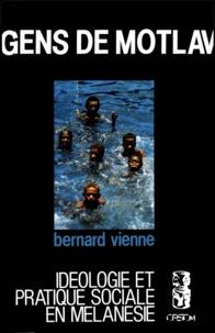 Bernard Vienne - Gens de Motlav - Idéologie et pratique sociale en Mélanésie.