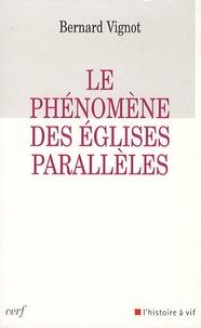 Bernard Vignot - Le phénomène des Eglises parallèles.